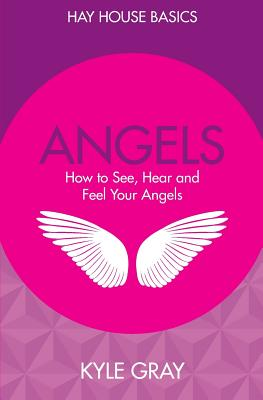 Angels: How to See, Hear and Feel Your Angels - Gray, Kyle