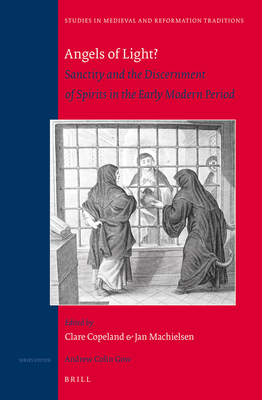 Angels of Light?: Sanctity and the Discernment of Spirits in the Early Modern Period - Copeland, Clare (Editor), and Machielsen, Johannes (Editor)