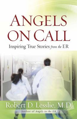 Angels on Call: Inspiring True Stories from the ER - Lesslie, Robert D