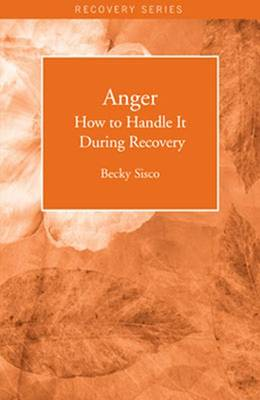 Anger: How to Handle It During Recovery - Sisco, Becky