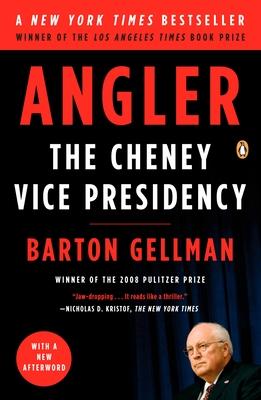 Angler: The Cheney Vice Presidency - Gellman, Barton