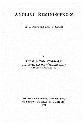 Angling Reminiscences, of the Rivers and Lochs of Scotland - Stoddart, Thomas Tod
