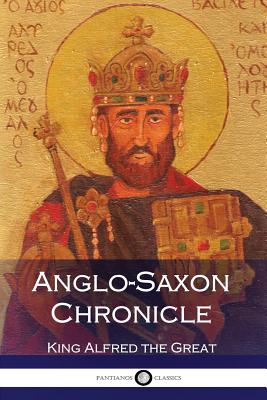 Anglo-Saxon Chronicle - Great, King Alfred the, and Ingram, Rev James (Translated by), and Giles, Dr J a (Translated by)