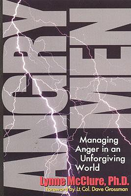 Angry Men: Managing Anger in an Unforgiving World - McClure, Lynn