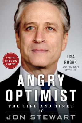 Angry Optimist: The Life and Times of Jon Stewart - Rogak, Lisa