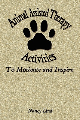 Animal Assisted Therapy Activities to Motivate and Inspire - Lind, Nancy, Professor