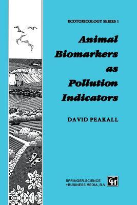 Animal Biomarkers as Pollution Indicators - Peakall, David B (Editor)