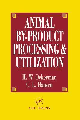 Animal By-Product Processing & Utilization - Hansen, Conly L, and Ockerman, Herbert W, and Ockerman, Ockerman W