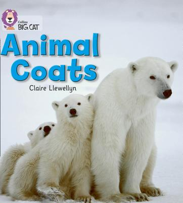 Animal Coats: Band 02a/Red a - Llewellyn, Claire, and Collins Big Cat (Prepared for publication by)