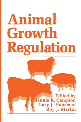Animal Growth Regulation - Campion, Dennis R. (Editor), and Hausman, G. J. (Editor), and Martin, R. J. (Editor)