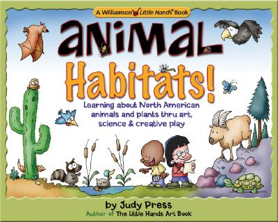 Animal Habitats!: Learning about North American Animals and Plants Through Art, Science & Creative Play - Press, Judy, and Day, Betsy (Illustrator)