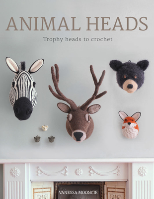Animal Heads: Trophy Heads to Crochet - Mooncie, Vanessa