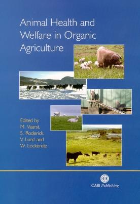 Animal Health and Welfare in Organic Agriculture - Vaarst, M, and Roderick, S, and Lund, V