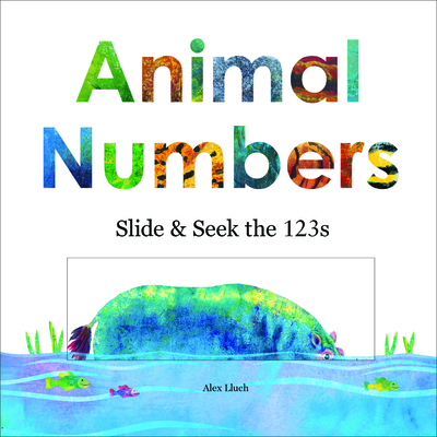 Animal Numbers: Slide & Seek the 123s - Lluch, Alex A