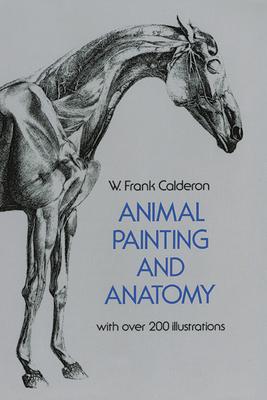 Animal Painting and Anatomy - De La Barca, Pedro Calderon, and Calderon, W Frank