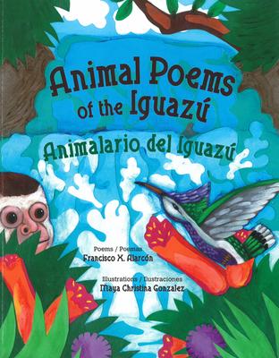 Animal Poems of the Iguazú / Animalario del Iguazú - Alarcón, Francisco