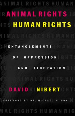 Animal Rights/Human Rights: Entanglements of Oppression and Liberation - Nibert, David, and Dr Fox, Michael W (Foreword by)