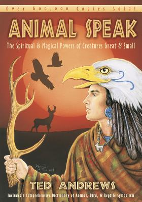 Animal Speak: The Spiritual & Magical Powers of Creatures Great and Small - Andrews, Ted