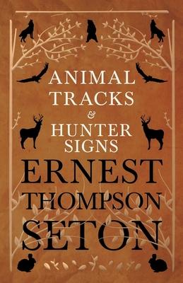 Animal Tracks and Hunter Signs - Seton, Ernest Thompson