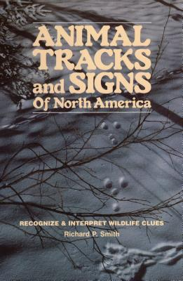 Animal Tracks & Signs of North America - Smith, Richard P