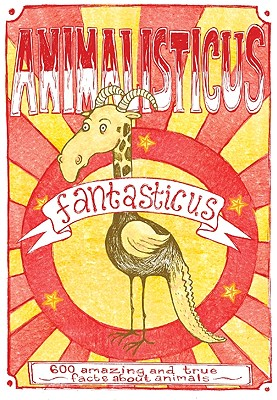 Animalisticus Fantasticus: 600 Amazing and True Facts about Animals - Nicotext (Creator)