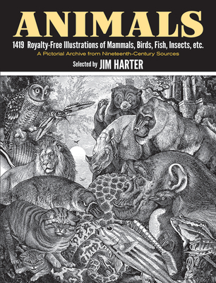 Animals: 1,419 Copyright-Free Illustrations of Mammals, Birds, Fish, Insects, Etc - Harter, Jim, Mr. (Editor)