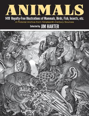 Animals: 1,419 Copyright-Free Illustrations of Mammals, Birds, Fish, Insects, Etc - Harter, Jim, Mr. (Editor)