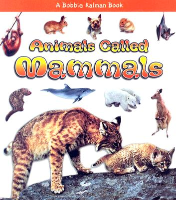 Animals Called Mammals - Kalman, Bobbie, and Lundblad, Kristina