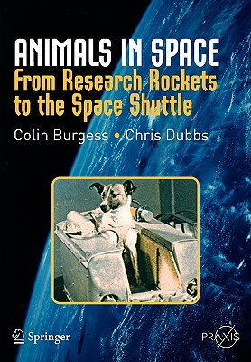 Animals in Space: From Research Rockets to the Space Shuttle - Burgess, Colin, Major