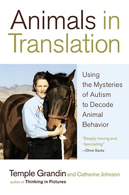 Animals in Translation: Using the Mysteries of Autism to Decode Animal Behavior - Grandin, Temple, Dr., PH.D., and Johnson, Catherine