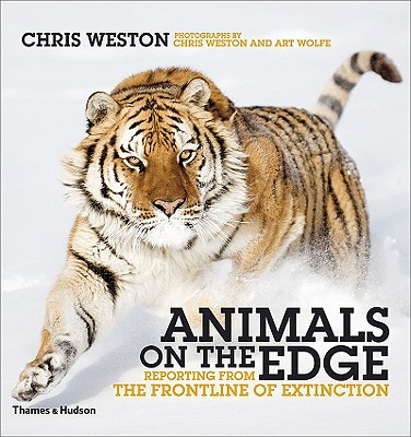Animals on the Edge: Reporting from the Frontline of Extinction - Weston, Chris (Photographer), and Wolfe, Art (Photographer)