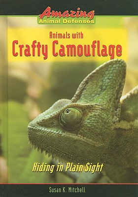 Animals with Crafty Camouflage: Hiding in Plain Sight - Mitchell, Susan K