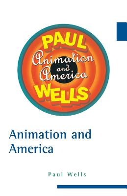 Animation and America - Wells, Paul