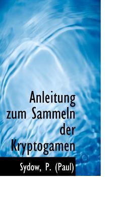 Anleitung Zum Sammeln Der Kryptogamen - (Paul), Sydow P