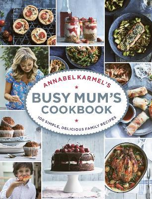 Annabel Karmel's Busy Mum's Cookbook - Karmel, Annabel