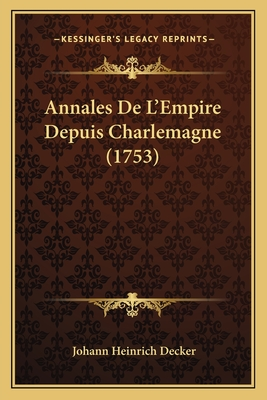 Annales de L'Empire Depuis Charlemagne (1753) - Decker, Johann Heinrich