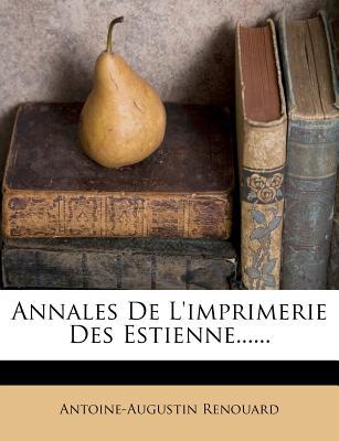 Annales de L'Imprimerie Des Estienne...... - Renouard, Antoine Augustin