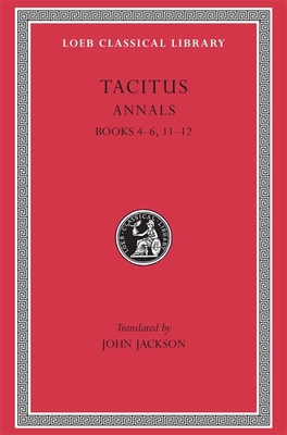Annals: Books 4-6, 11-12 - Tacitus, and Jackson, John, Dr. (Translated by)