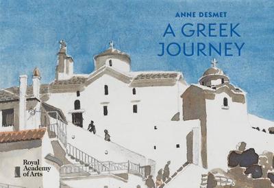 Anne Desmet: A Greek Journey - Desmet, Anne