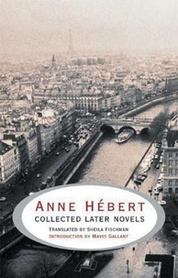Anne Habert: Collected Later Novels - Hebert, Anne