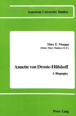 Annette Von Droste-Huelshoff: A Biography - Morgan, Mary Elizabeth