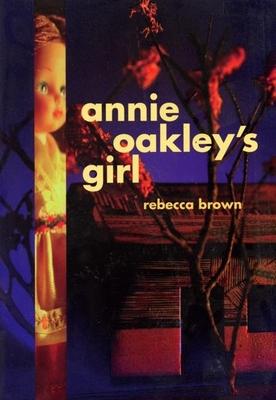 Annie Oakley's Girl - Brown, Rebecca, M.D