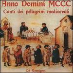 Anno Domini MCCC: Canti dei Pellegrini Medioevali