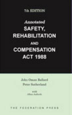 Annotated Safety, Rehabilitation and Compensation ACT 1988 - Ballard, John Oman, and Sutherland, Peter, and Anforth, Allan