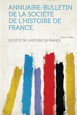 Annuaire-Bulletin de La Societe de L'Histoire de France Year 1891 - France, Societe De L''Histoire De