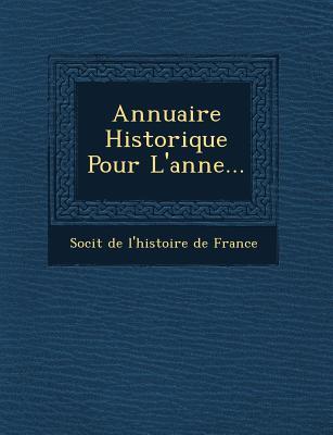 Annuaire Historique Pour L'Ann E... - Soci T (Creator)