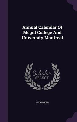 Annual Calendar of McGill College and University Montreal - Anonymous