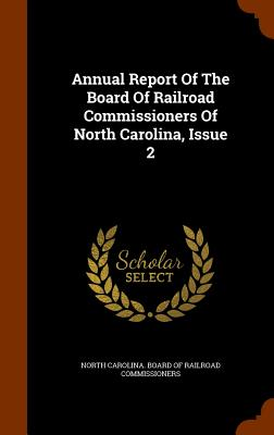 Annual Report of the Board of Railroad Commissioners of North Carolina, Issue 2 - North Carolina Board of Railroad Commis (Creator)