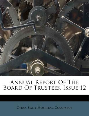 Annual Report of the Board of Trustees, Issue 12 - Columbus Ohio State Hospital (Creator)