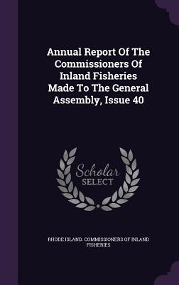 Annual Report of the Commissioners of Inland Fisheries Made to the General Assembly, Issue 40 - Rhode Island Commissioners of Inland Fi (Creator)